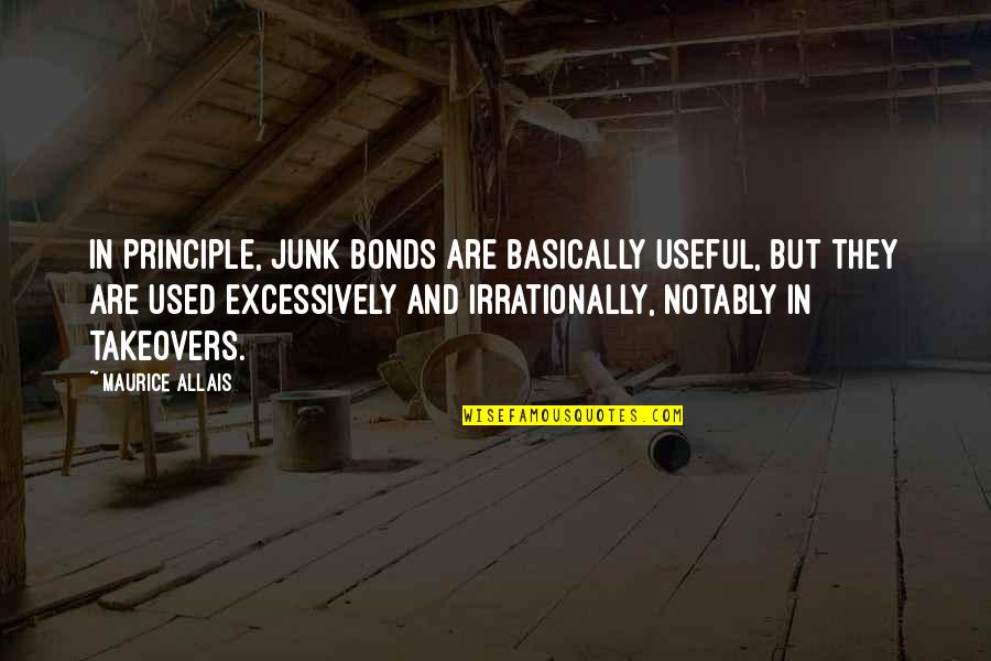 Adriano Emperado Quotes By Maurice Allais: In principle, junk bonds are basically useful, but