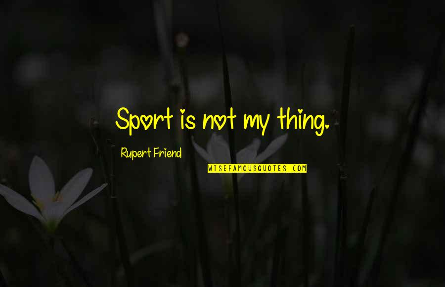 Adriano Emperado Quotes By Rupert Friend: Sport is not my thing.