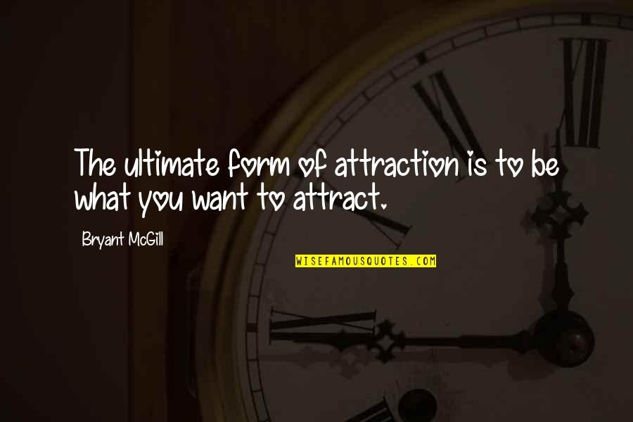 Adrien Arcand Quotes By Bryant McGill: The ultimate form of attraction is to be
