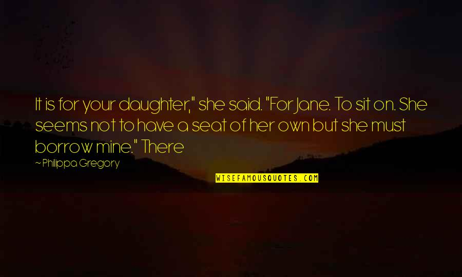 """Adrien Arcand Quotes By Philippa Gregory: It is for your daughter,"""" she said. """"For"""