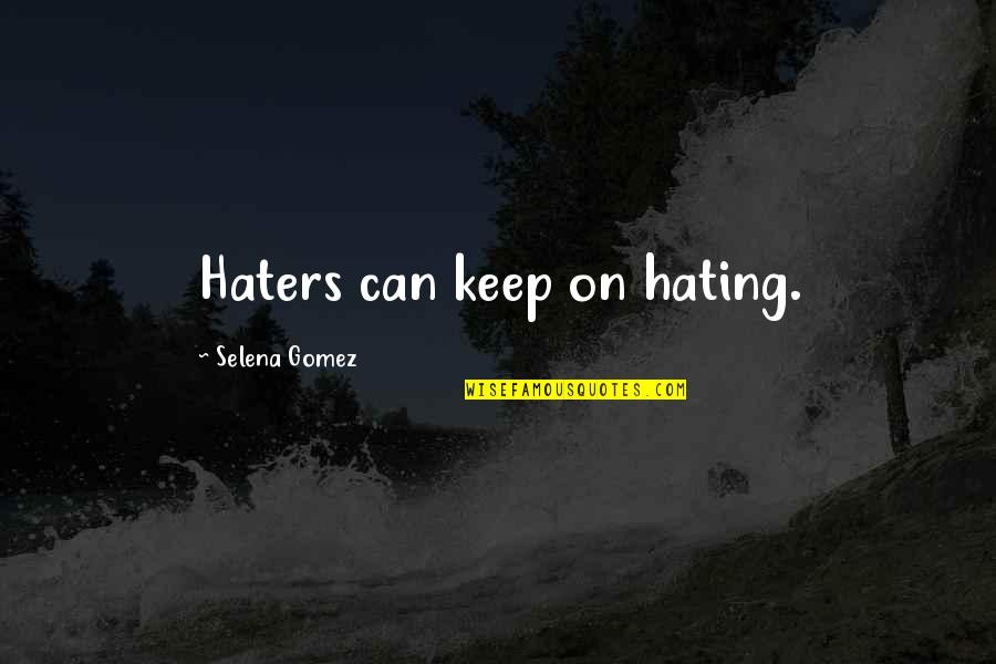 Adrien Arcand Quotes By Selena Gomez: Haters can keep on hating.