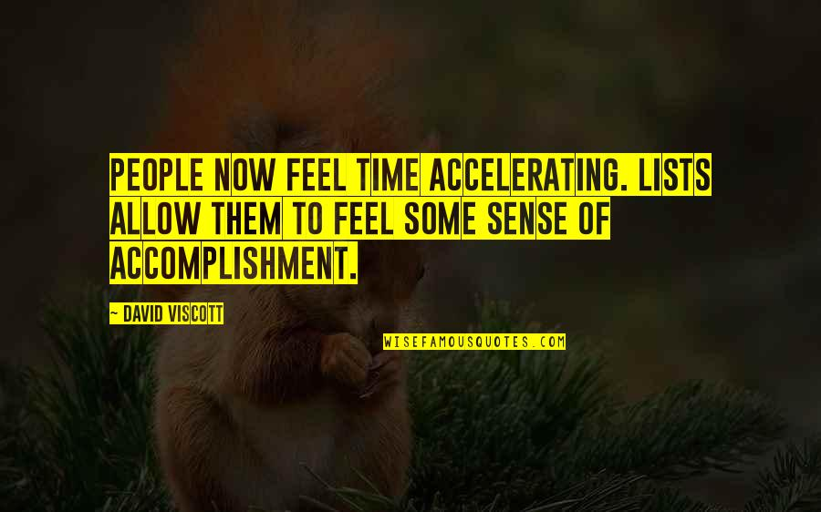 Adulterers Quotes By David Viscott: People now feel time accelerating. Lists allow them