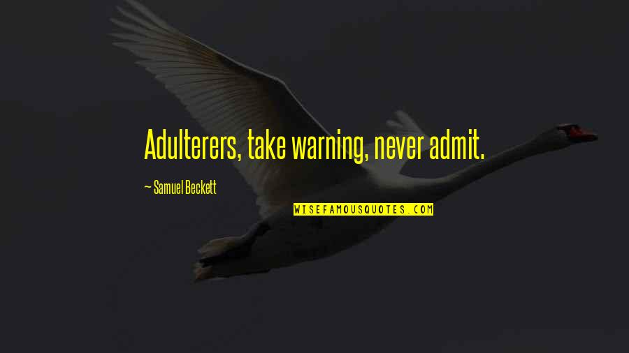 Adulterers Quotes By Samuel Beckett: Adulterers, take warning, never admit.