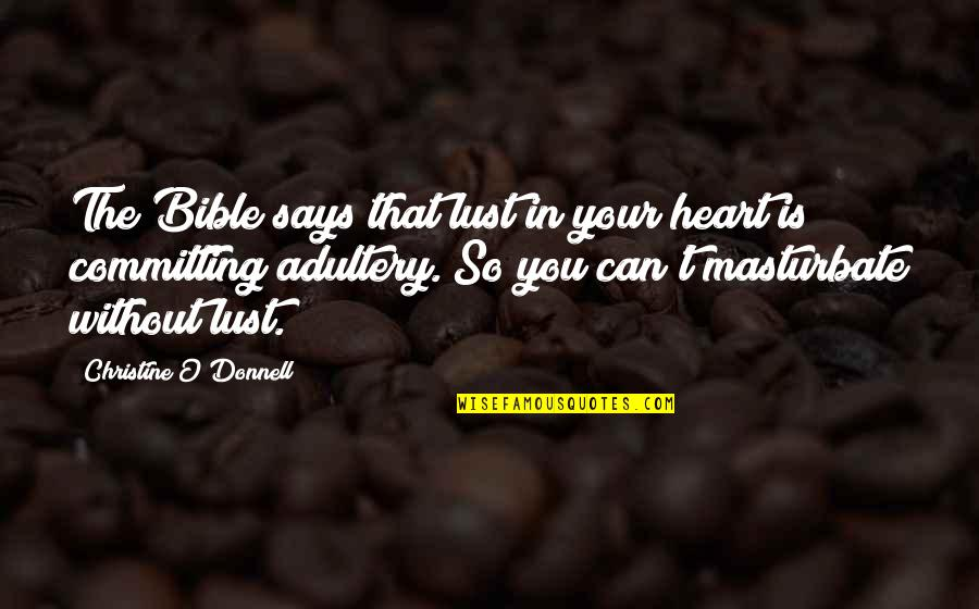 Adultery In The Bible Quotes By Christine O'Donnell: The Bible says that lust in your heart