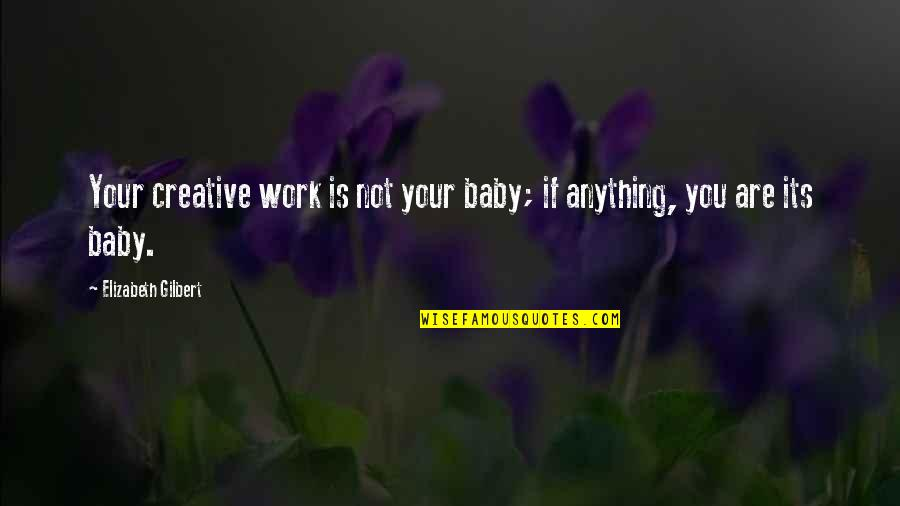 Adultery In The Bible Quotes By Elizabeth Gilbert: Your creative work is not your baby; if