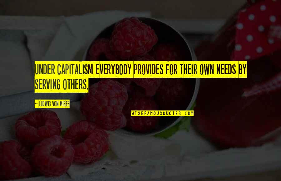 Adultery In The Bible Quotes By Ludwig Von Mises: Under capitalism everybody provides for their own needs