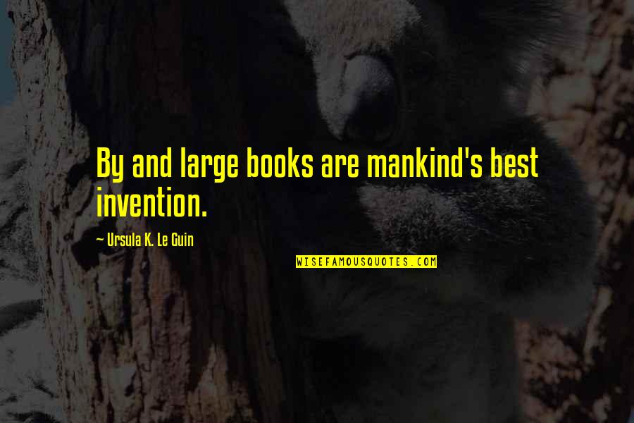 Adultery In The Bible Quotes By Ursula K. Le Guin: By and large books are mankind's best invention.
