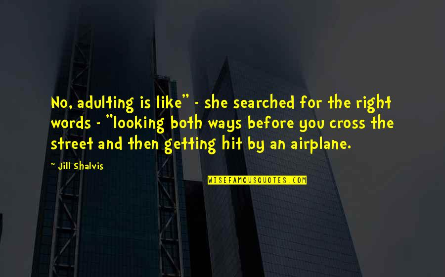 "Adulting Quotes By Jill Shalvis: No, adulting is like"" - she searched for"