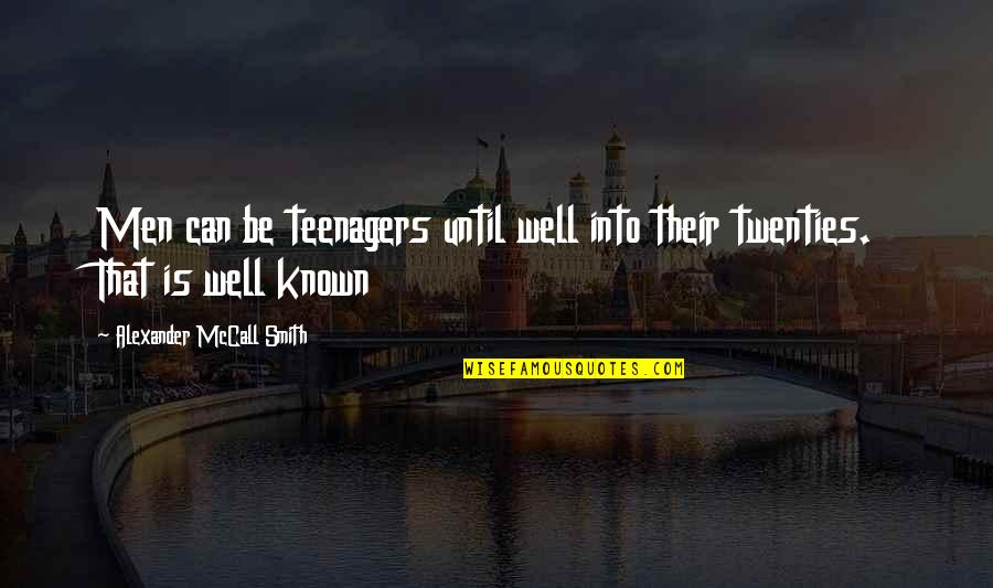 Advanced Italian Quotes By Alexander McCall Smith: Men can be teenagers until well into their