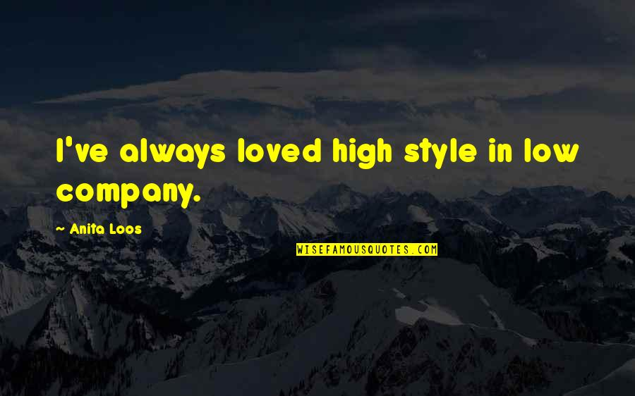 Advanced Italian Quotes By Anita Loos: I've always loved high style in low company.