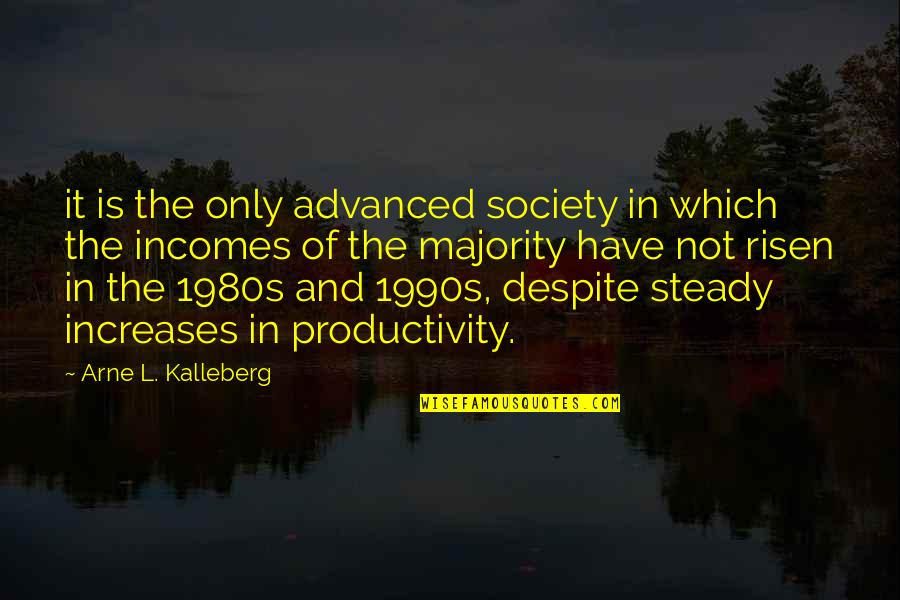 Advanced Quotes By Arne L. Kalleberg: it is the only advanced society in which