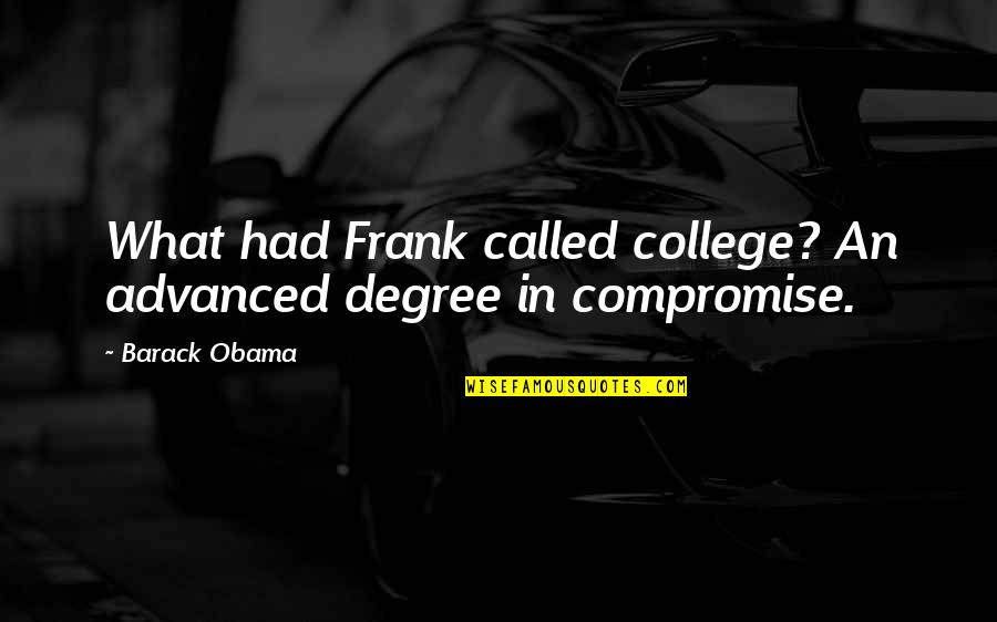 Advanced Quotes By Barack Obama: What had Frank called college? An advanced degree