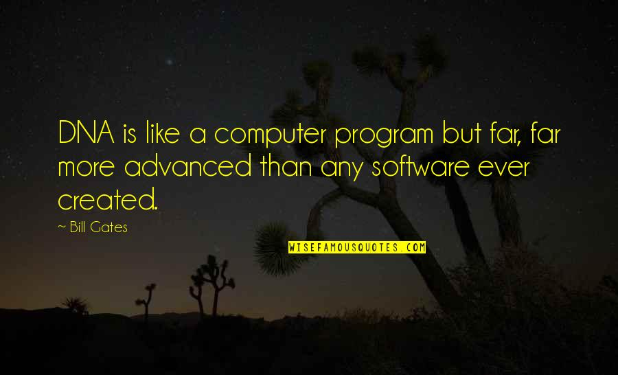 Advanced Quotes By Bill Gates: DNA is like a computer program but far,