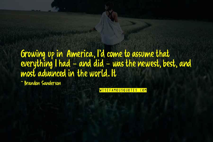 Advanced Quotes By Brandon Sanderson: Growing up in America, I'd come to assume