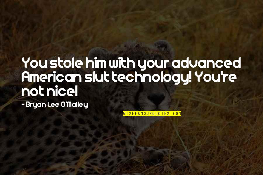 Advanced Quotes By Bryan Lee O'Malley: You stole him with your advanced American slut