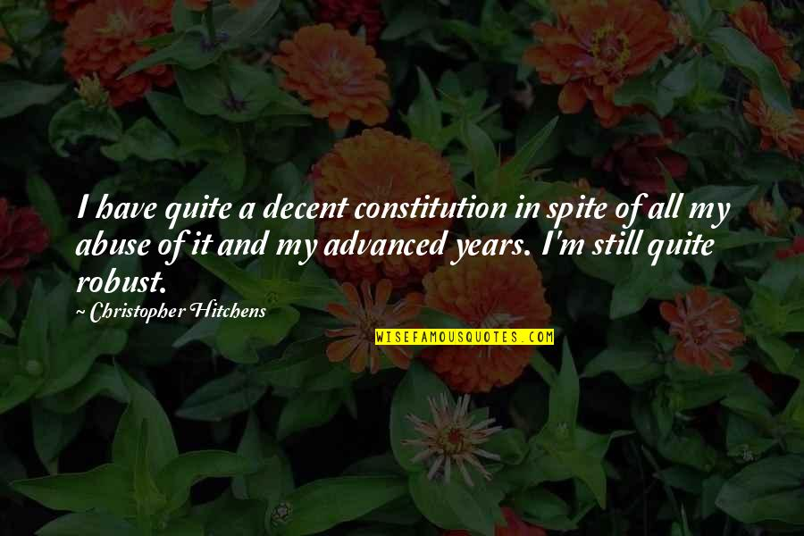 Advanced Quotes By Christopher Hitchens: I have quite a decent constitution in spite