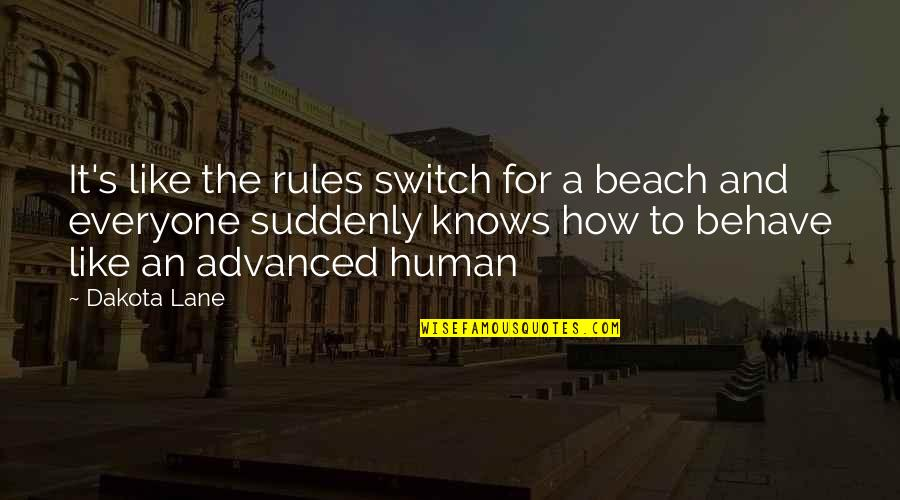 Advanced Quotes By Dakota Lane: It's like the rules switch for a beach