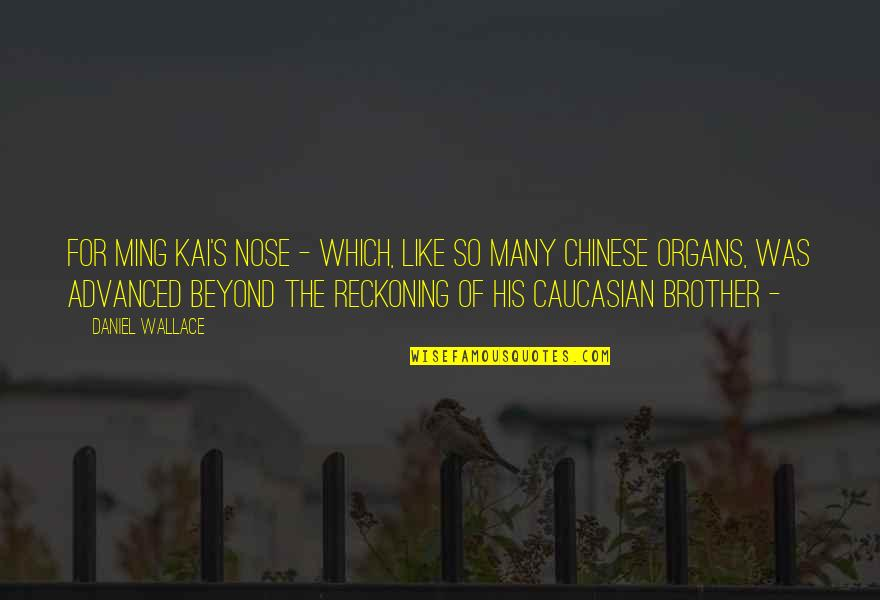 Advanced Quotes By Daniel Wallace: For Ming Kai's nose - which, like so