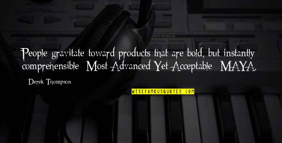Advanced Quotes By Derek Thompson: People gravitate toward products that are bold, but