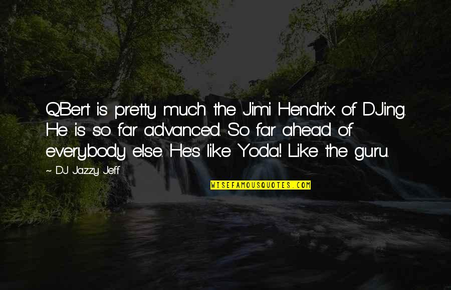 Advanced Quotes By DJ Jazzy Jeff: QBert is pretty much the Jimi Hendrix of
