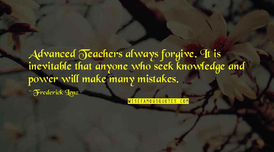 Advanced Quotes By Frederick Lenz: Advanced Teachers always forgive. It is inevitable that