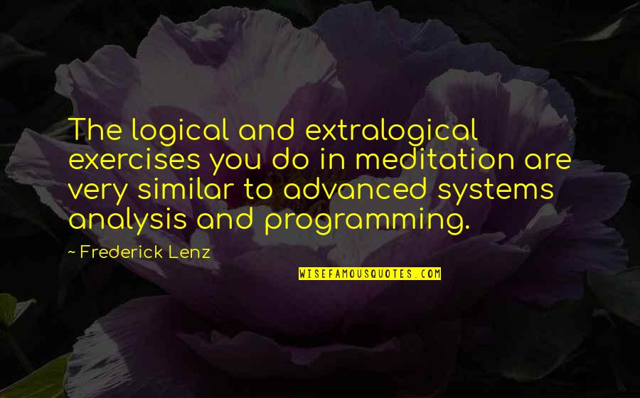 Advanced Quotes By Frederick Lenz: The logical and extralogical exercises you do in