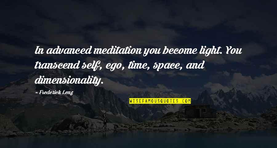 Advanced Quotes By Frederick Lenz: In advanced meditation you become light. You transcend