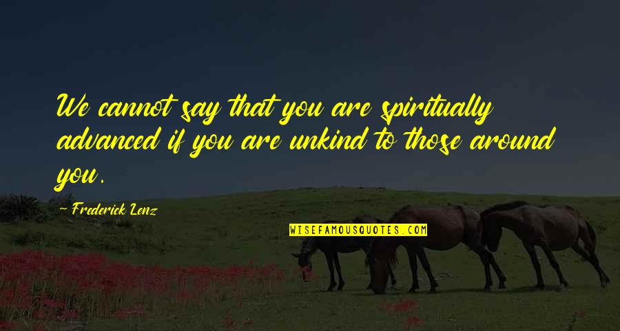 Advanced Quotes By Frederick Lenz: We cannot say that you are spiritually advanced