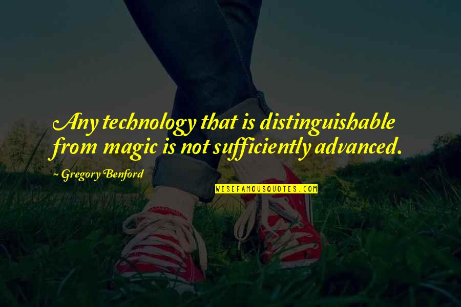 Advanced Quotes By Gregory Benford: Any technology that is distinguishable from magic is