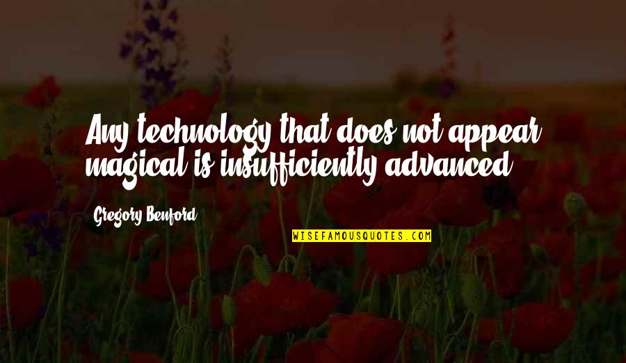 Advanced Quotes By Gregory Benford: Any technology that does not appear magical is