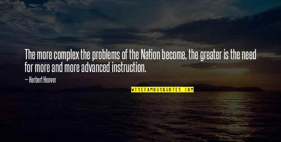 Advanced Quotes By Herbert Hoover: The more complex the problems of the Nation