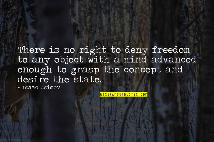 Advanced Quotes By Isaac Asimov: There is no right to deny freedom to