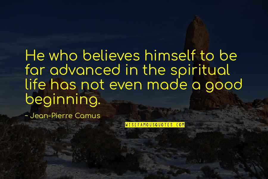 Advanced Quotes By Jean-Pierre Camus: He who believes himself to be far advanced