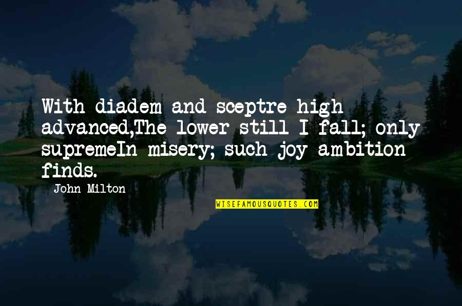 Advanced Quotes By John Milton: With diadem and sceptre high advanced,The lower still