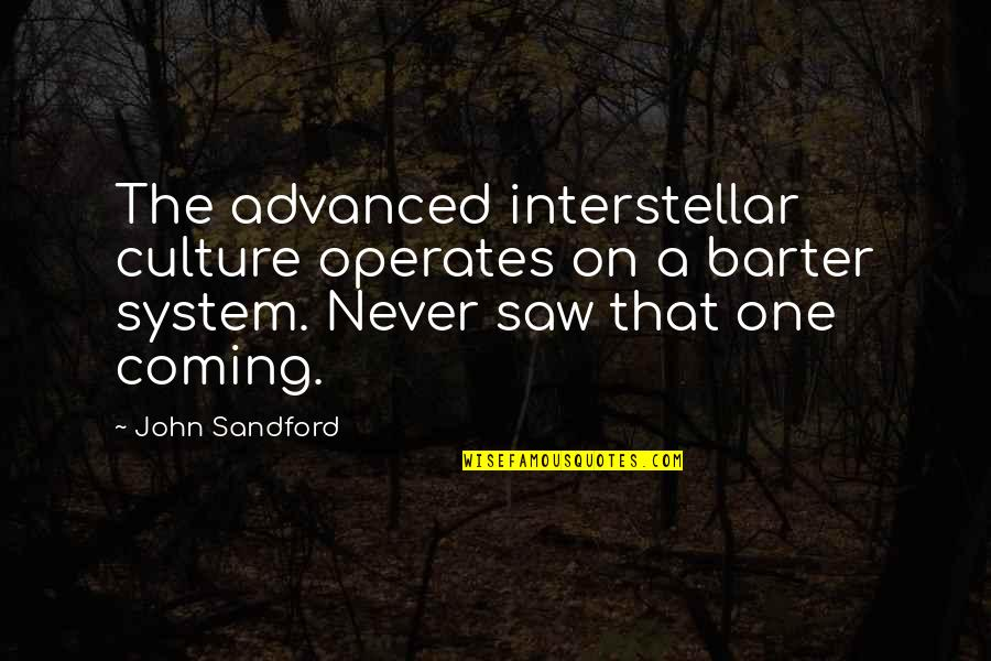 Advanced Quotes By John Sandford: The advanced interstellar culture operates on a barter
