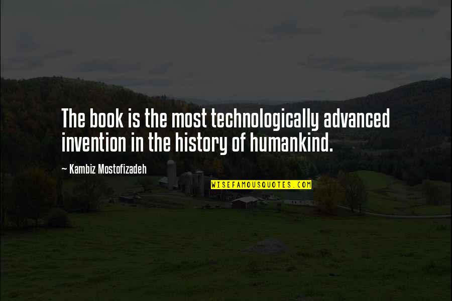 Advanced Quotes By Kambiz Mostofizadeh: The book is the most technologically advanced invention