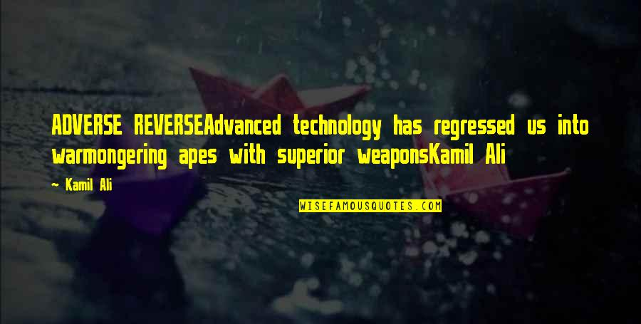 Advanced Quotes By Kamil Ali: ADVERSE REVERSEAdvanced technology has regressed us into warmongering