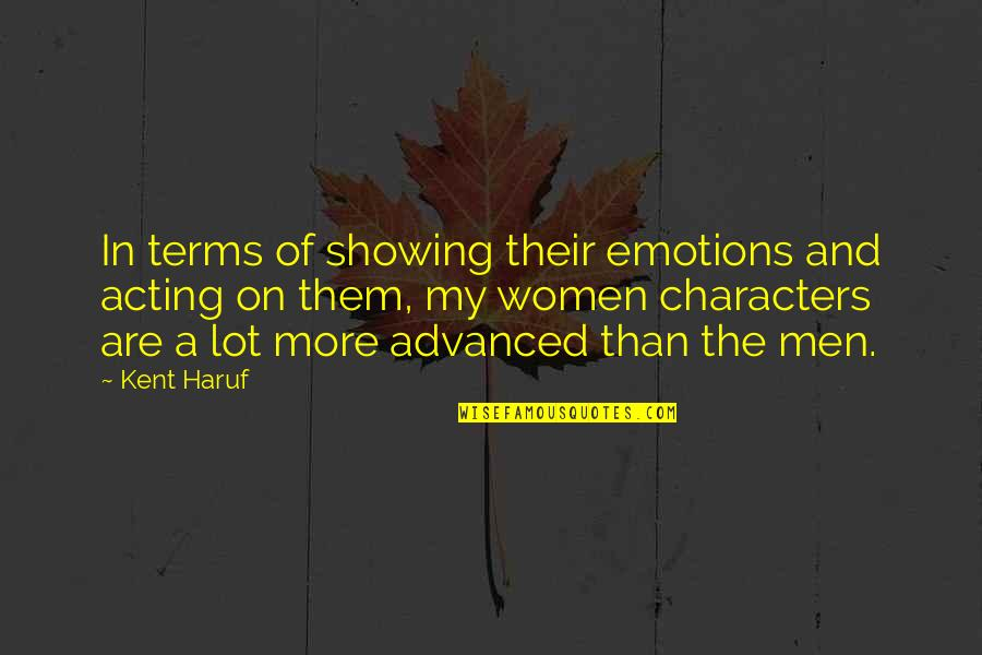 Advanced Quotes By Kent Haruf: In terms of showing their emotions and acting