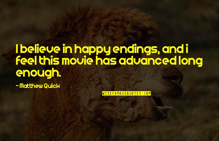 Advanced Quotes By Matthew Quick: I believe in happy endings, and i feel