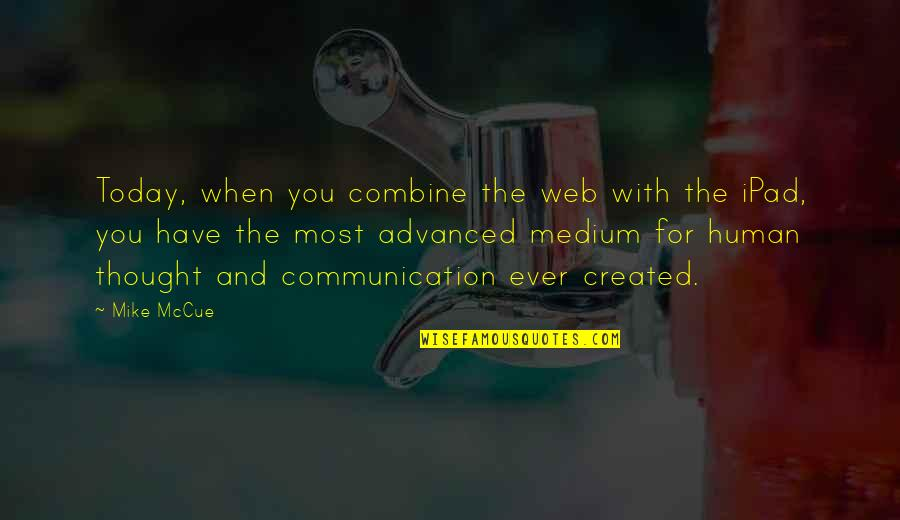 Advanced Quotes By Mike McCue: Today, when you combine the web with the