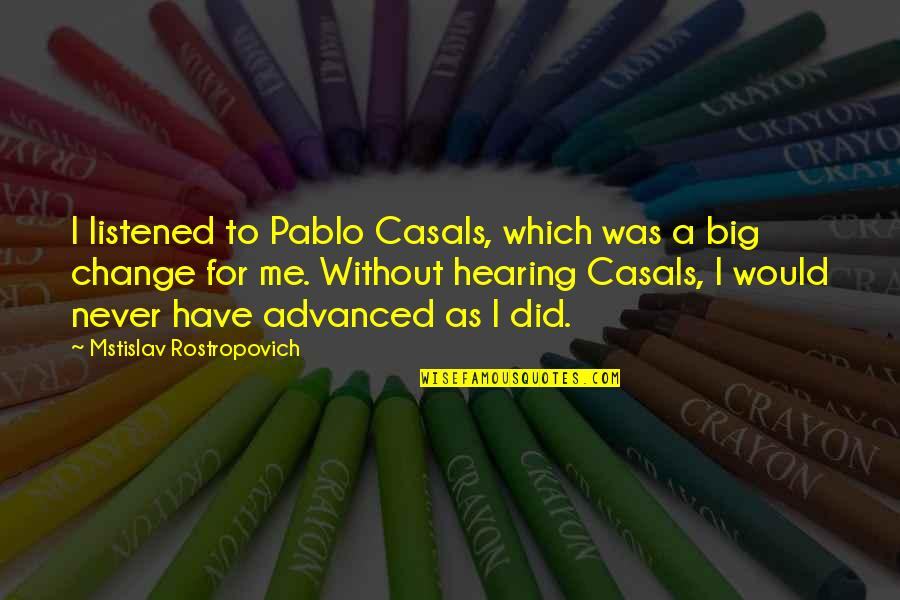 Advanced Quotes By Mstislav Rostropovich: I listened to Pablo Casals, which was a