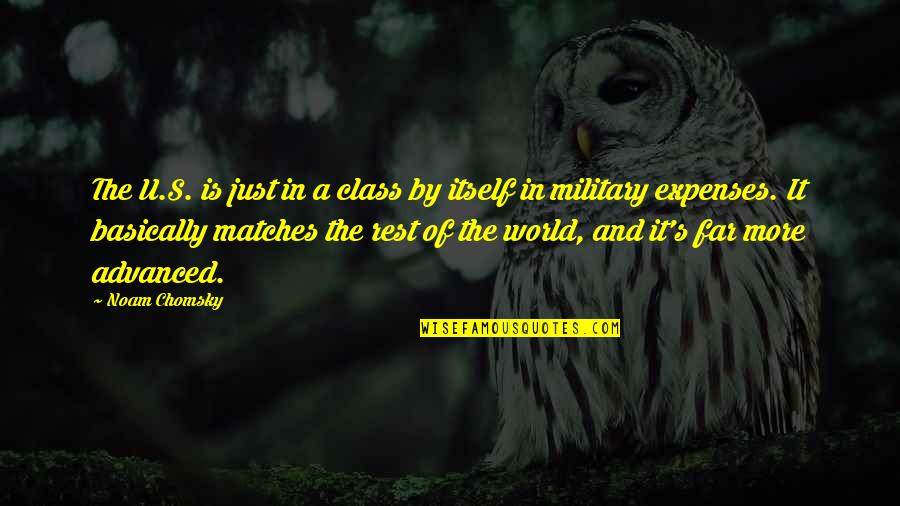 Advanced Quotes By Noam Chomsky: The U.S. is just in a class by