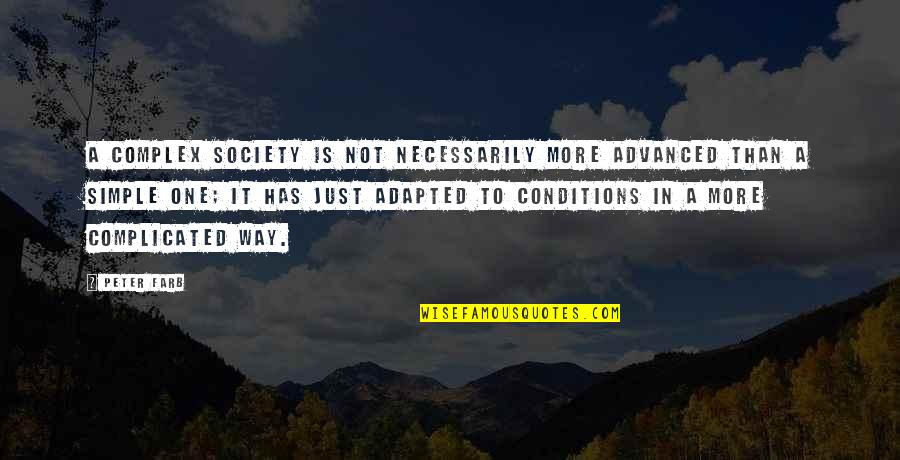 Advanced Quotes By Peter Farb: A complex society is not necessarily more advanced