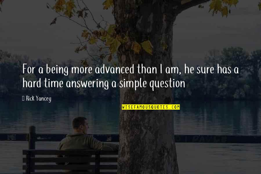 Advanced Quotes By Rick Yancey: For a being more advanced than I am,