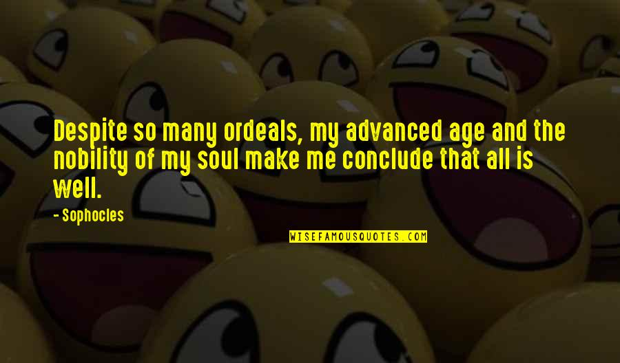Advanced Quotes By Sophocles: Despite so many ordeals, my advanced age and