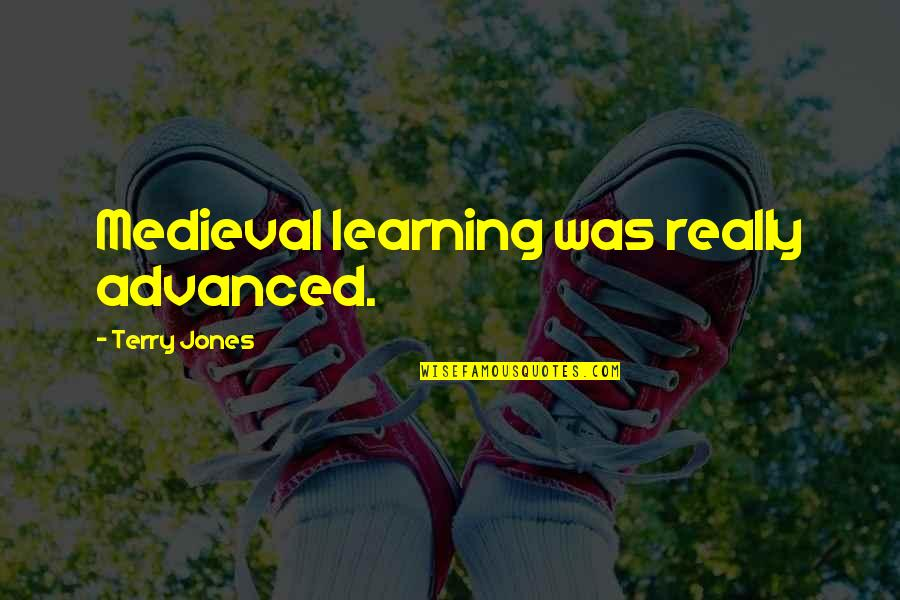Advanced Quotes By Terry Jones: Medieval learning was really advanced.