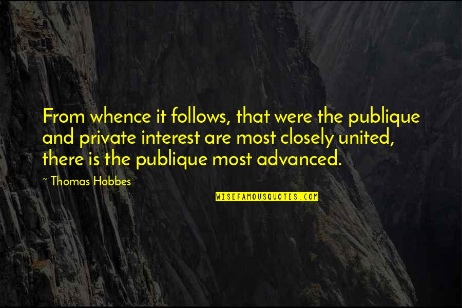Advanced Quotes By Thomas Hobbes: From whence it follows, that were the publique