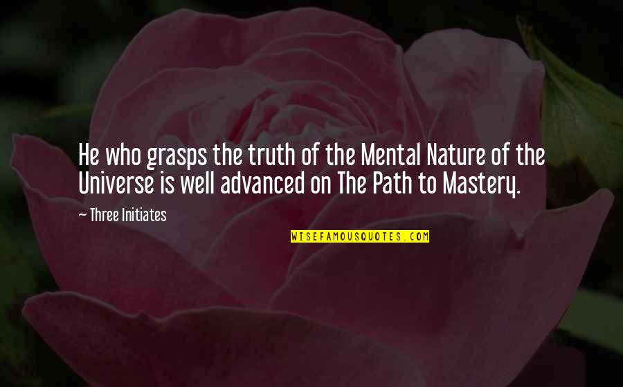 Advanced Quotes By Three Initiates: He who grasps the truth of the Mental