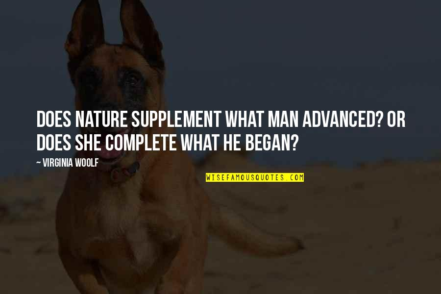 Advanced Quotes By Virginia Woolf: Does Nature supplement what man advanced? Or does
