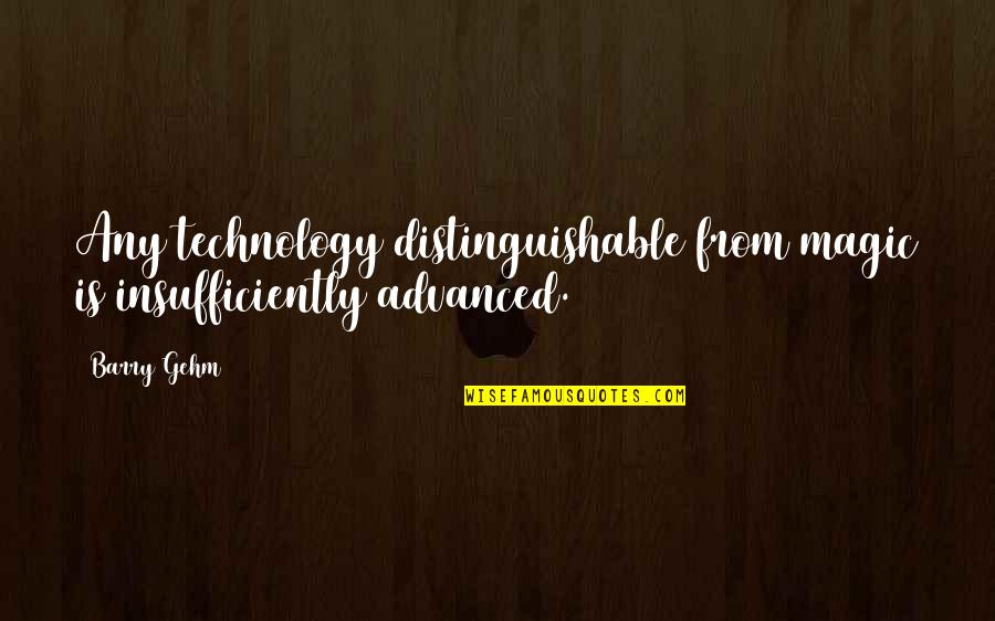 Advanced Technology Quotes By Barry Gehm: Any technology distinguishable from magic is insufficiently advanced.